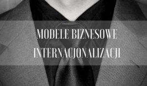Modele Biznesowe Internacjonalizacji